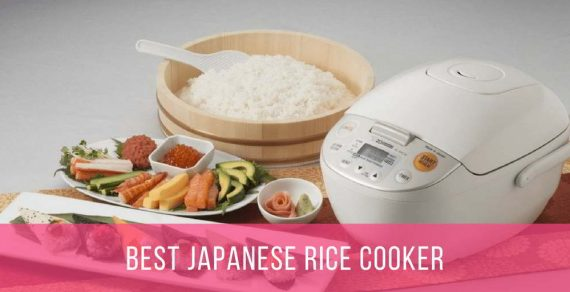 Best Japanese Rice Cooker – Suggestions And Buyer's Guide